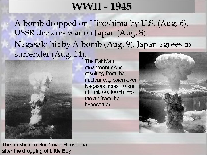 WWII - 1945 A-bomb dropped on Hiroshima by U. S. (Aug. 6). USSR declares
