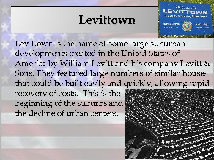 Levittown is the name of some large suburban developments created in the United States