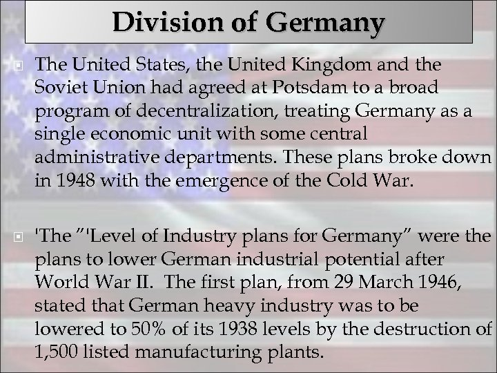 Division of Germany The United States, the United Kingdom and the Soviet Union had