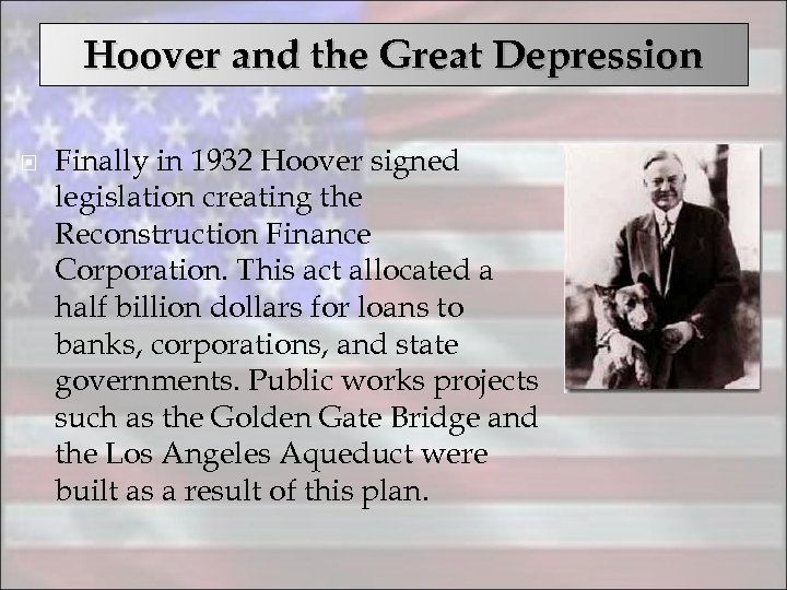 Hoover and the Great Depression Finally in 1932 Hoover signed legislation creating the Reconstruction