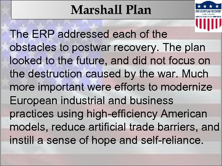 Marshall Plan The ERP addressed each of the obstacles to postwar recovery. The plan