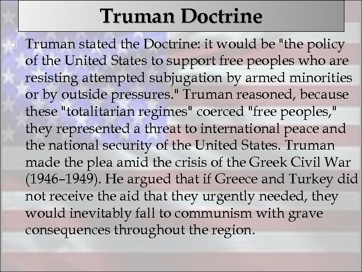 Truman Doctrine Truman stated the Doctrine: it would be