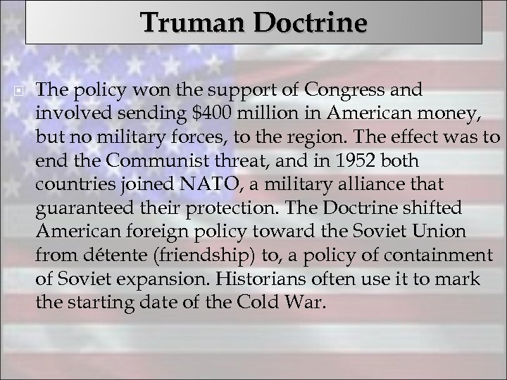 Truman Doctrine The policy won the support of Congress and involved sending $400 million