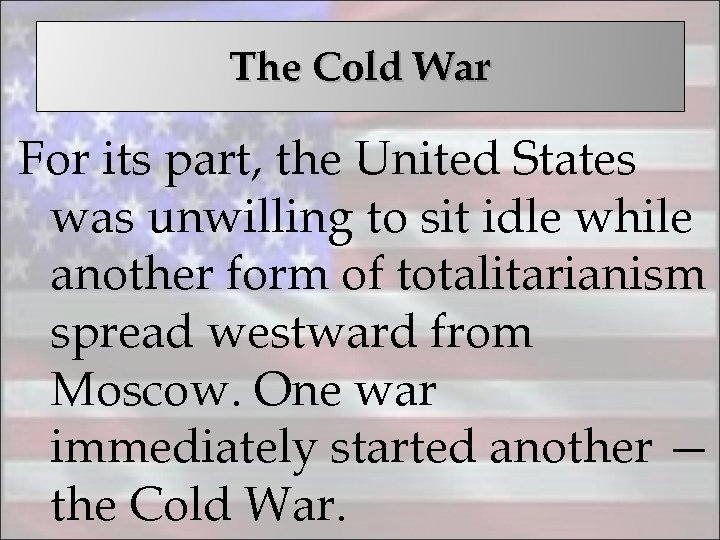 The Cold War For its part, the United States was unwilling to sit idle