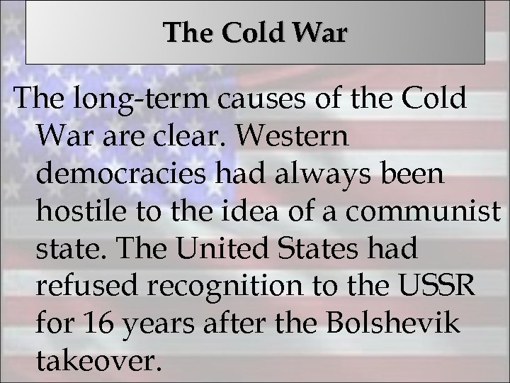 The Cold War The long-term causes of the Cold War are clear. Western democracies
