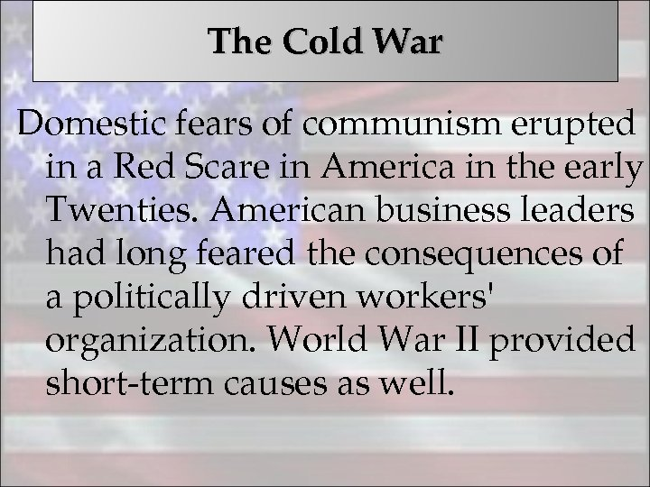 The Cold War Domestic fears of communism erupted in a Red Scare in America