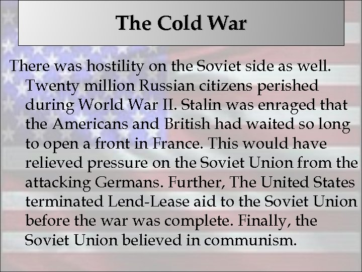 The Cold War There was hostility on the Soviet side as well. Twenty million