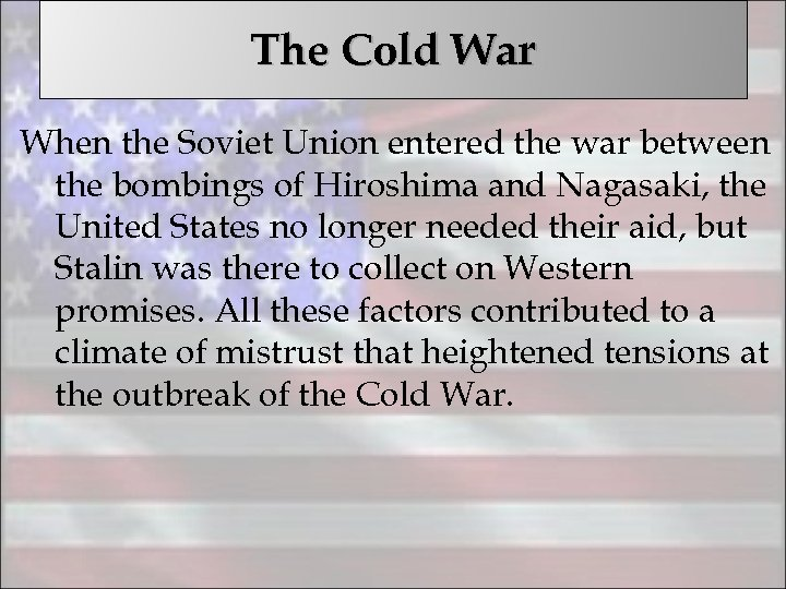 The Cold War When the Soviet Union entered the war between the bombings of