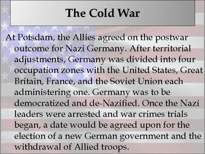 The Cold War At Potsdam, the Allies agreed on the postwar outcome for Nazi