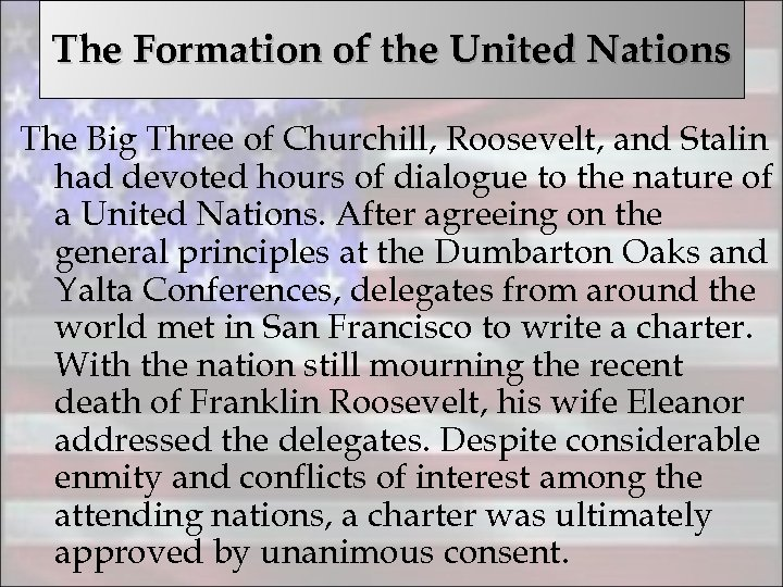 The Formation of the United Nations The Big Three of Churchill, Roosevelt, and Stalin