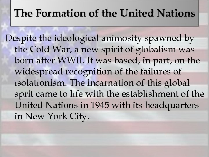 The Formation of the United Nations Despite the ideological animosity spawned by the Cold