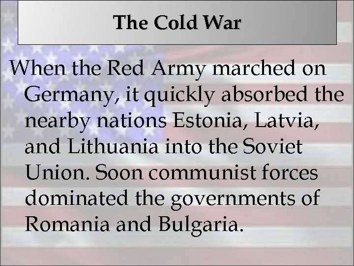 The Cold War When the Red Army marched on Germany, it quickly absorbed the