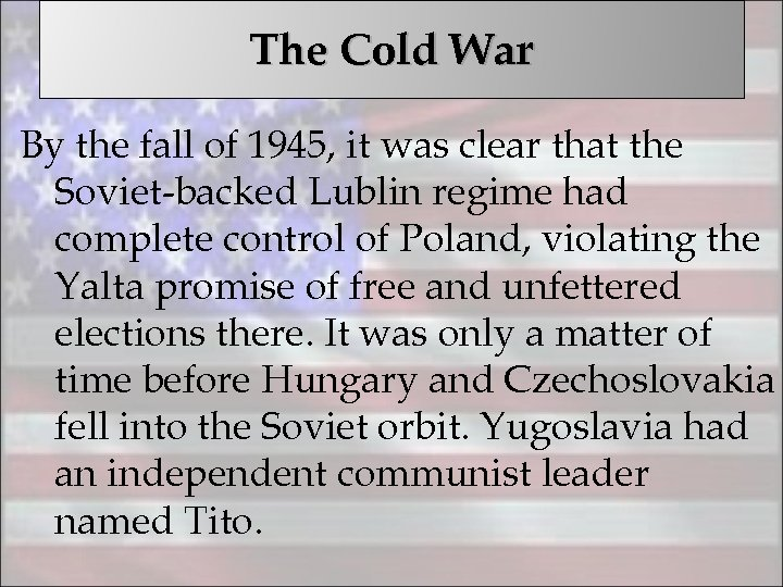The Cold War By the fall of 1945, it was clear that the Soviet-backed