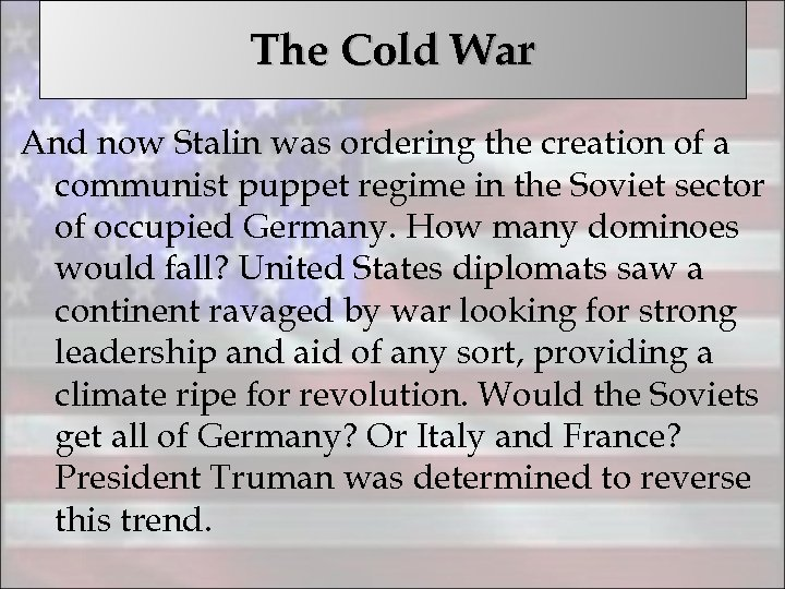 The Cold War And now Stalin was ordering the creation of a communist puppet
