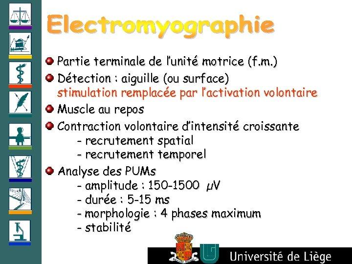 Partie terminale de l'unité motrice (f. m. ) Détection : aiguille (ou surface) stimulation
