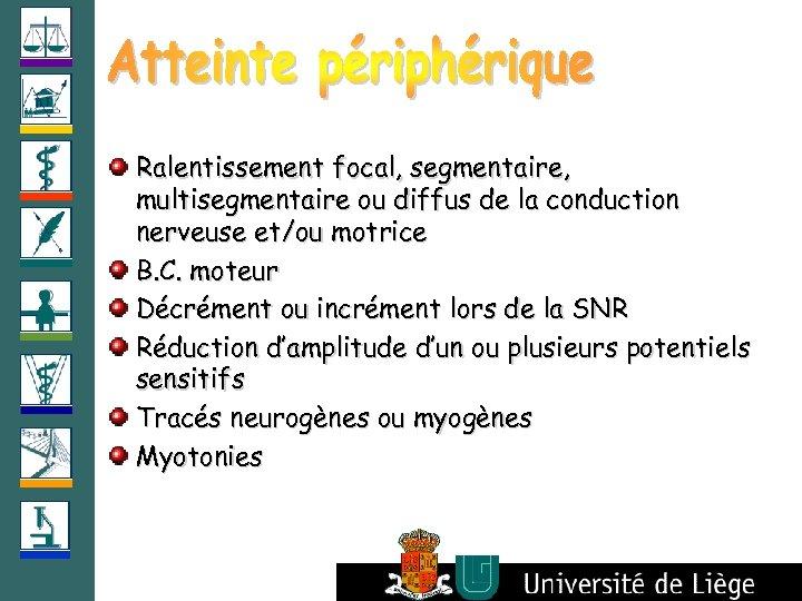 Ralentissement focal, segmentaire, multisegmentaire ou diffus de la conduction nerveuse et/ou motrice B. C.