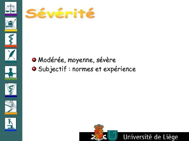 Modérée, moyenne, sévère Subjectif : normes et expérience
