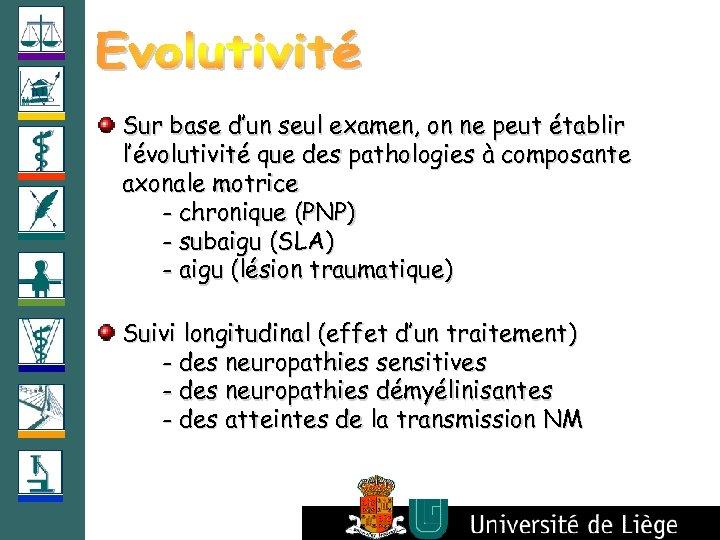 Sur base d'un seul examen, on ne peut établir l'évolutivité que des pathologies à