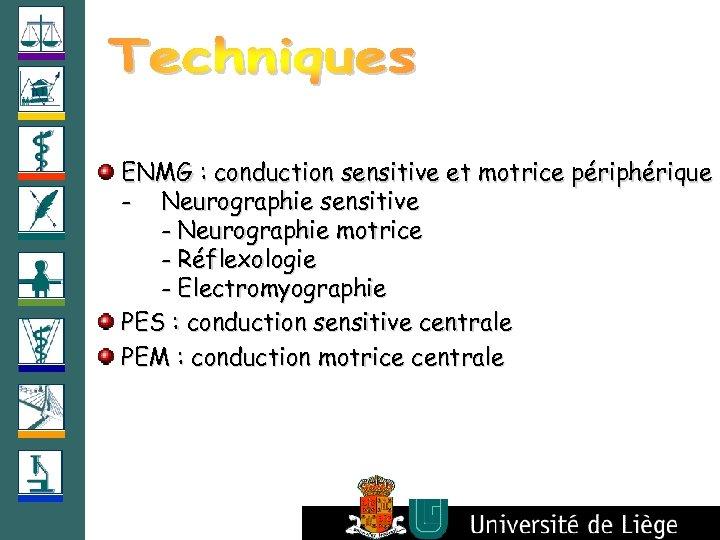 ENMG : conduction sensitive et motrice périphérique - Neurographie sensitive - Neurographie motrice -