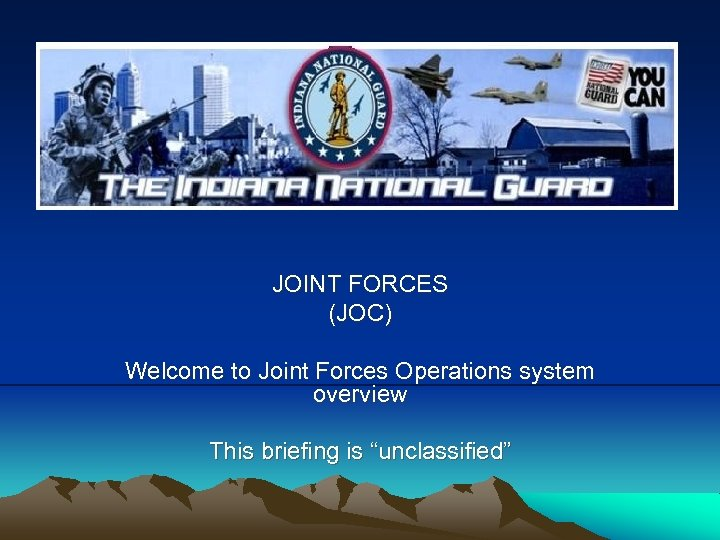"""JOINT FORCES (JOC) Welcome to Joint Forces Operations system overview This briefing is """"unclassified"""""""