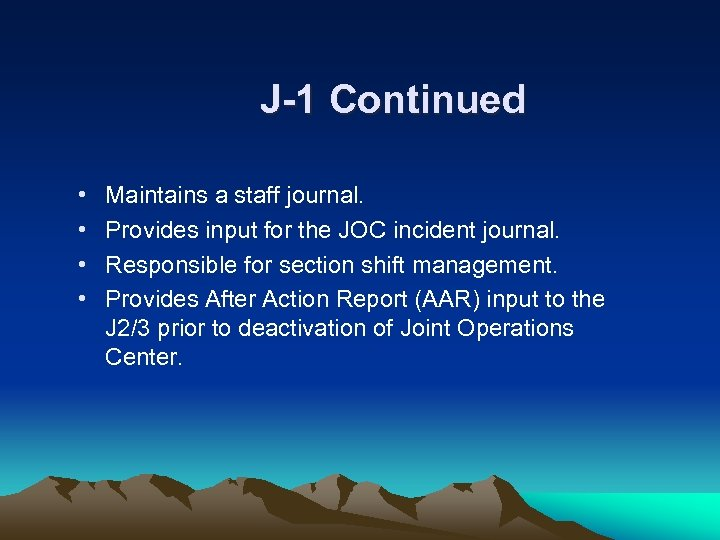 J-1 Continued • • Maintains a staff journal. Provides input for the JOC incident