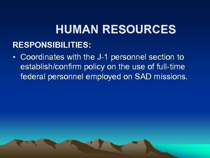 HUMAN RESOURCES RESPONSIBILITIES: • Coordinates with the J-1 personnel section to establish/confirm policy on
