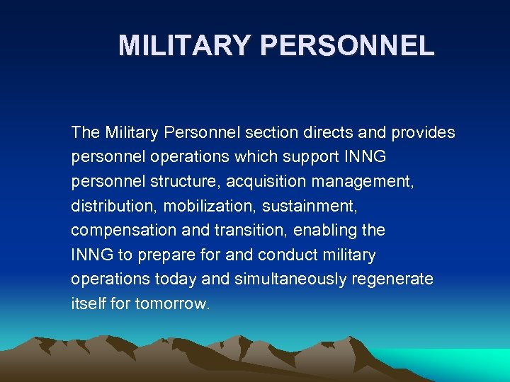 MILITARY PERSONNEL The Military Personnel section directs and provides personnel operations which support INNG