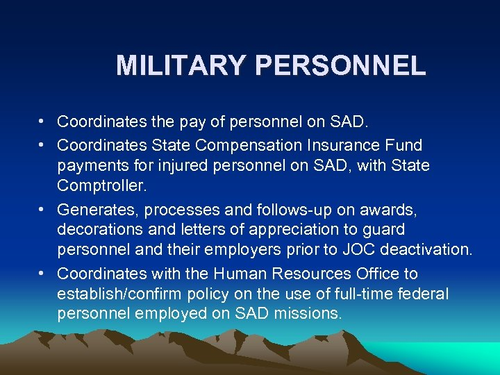 MILITARY PERSONNEL • Coordinates the pay of personnel on SAD. • Coordinates State Compensation