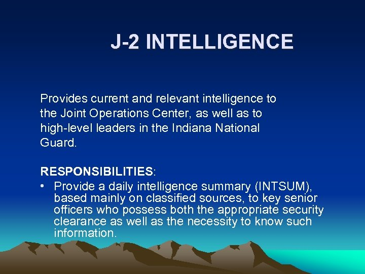 J-2 INTELLIGENCE Provides current and relevant intelligence to the Joint Operations Center, as well