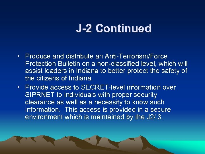 J-2 Continued • Produce and distribute an Anti-Terrorism/Force Protection Bulletin on a non-classified level,