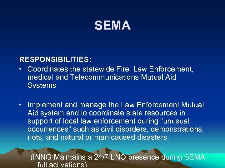 SEMA RESPONSIBILITIES: • Coordinates the statewide Fire, Law Enforcement, medical and Telecommunications Mutual Aid