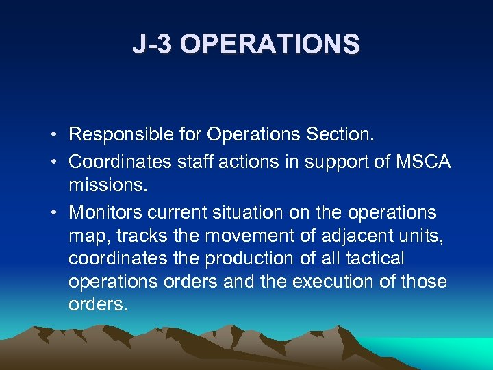 J-3 OPERATIONS • Responsible for Operations Section. • Coordinates staff actions in support of