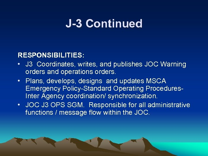 J-3 Continued RESPONSIBILITIES: • J 3 Coordinates, writes, and publishes JOC Warning orders and