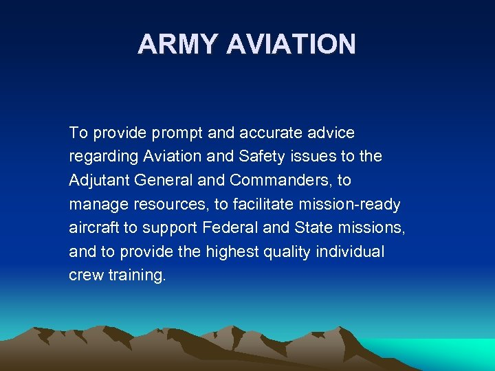 ARMY AVIATION To provide prompt and accurate advice regarding Aviation and Safety issues to