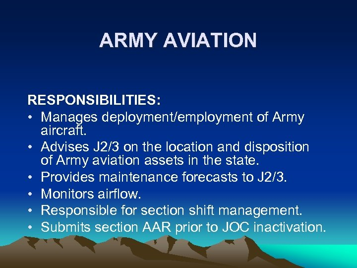 ARMY AVIATION RESPONSIBILITIES: • Manages deployment/employment of Army aircraft. • Advises J 2/3 on