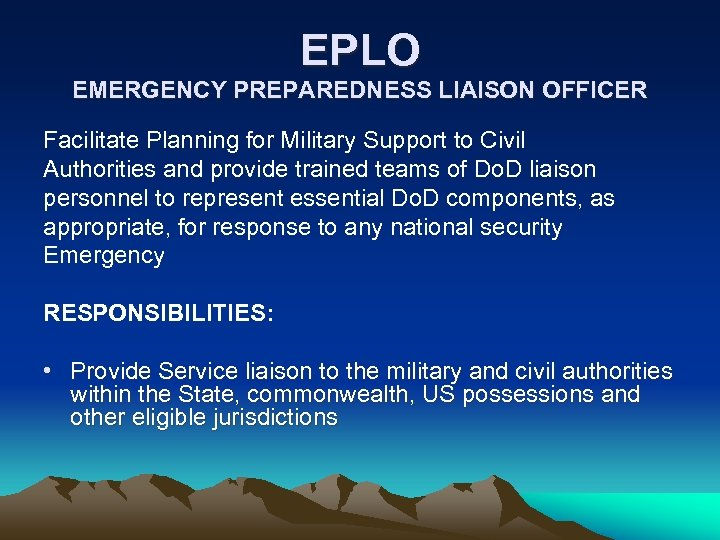 EPLO EMERGENCY PREPAREDNESS LIAISON OFFICER Facilitate Planning for Military Support to Civil Authorities and