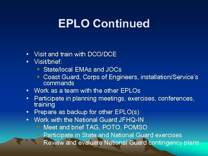 EPLO Continued • Visit and train with DCO/DCE • Visit/brief: § State/local EMAs and