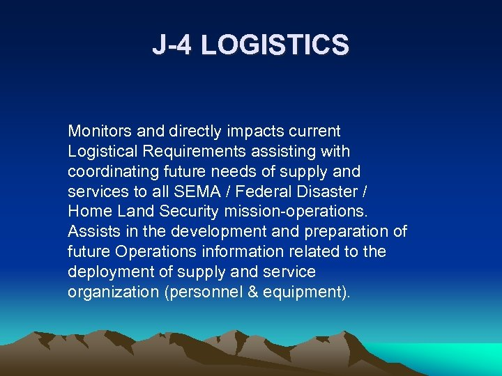 J-4 LOGISTICS Monitors and directly impacts current Logistical Requirements assisting with coordinating future needs