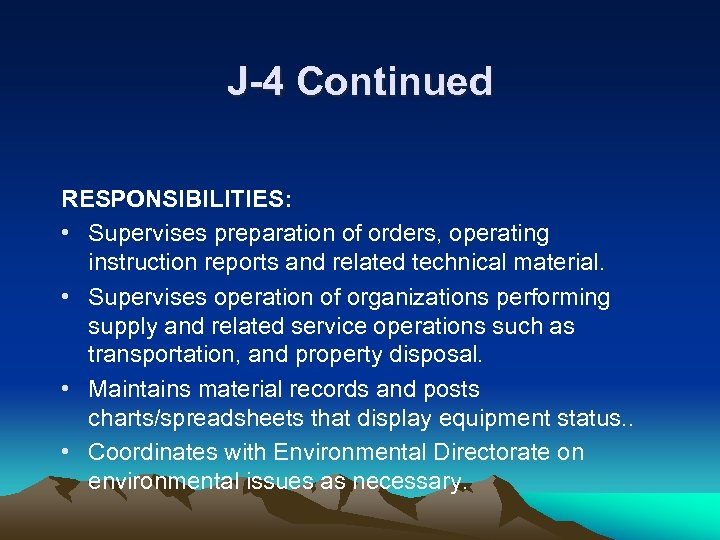 J-4 Continued RESPONSIBILITIES: • Supervises preparation of orders, operating instruction reports and related technical