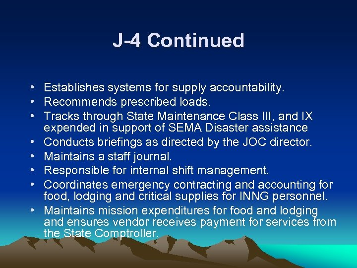 J-4 Continued • Establishes systems for supply accountability. • Recommends prescribed loads. • Tracks