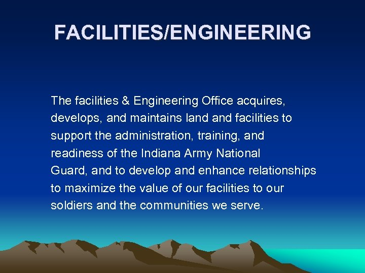 FACILITIES/ENGINEERING The facilities & Engineering Office acquires, develops, and maintains land facilities to support