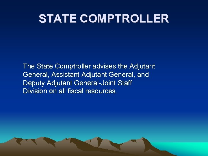 STATE COMPTROLLER The State Comptroller advises the Adjutant General, Assistant Adjutant General, and Deputy