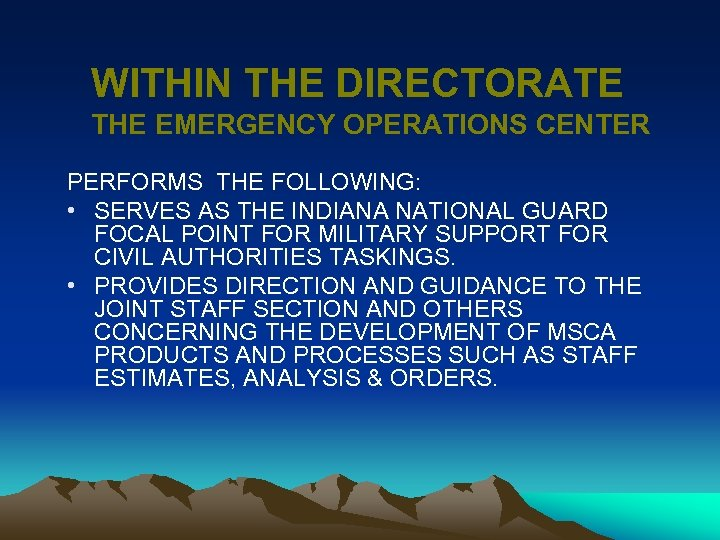 WITHIN THE DIRECTORATE THE EMERGENCY OPERATIONS CENTER PERFORMS THE FOLLOWING: • SERVES AS THE