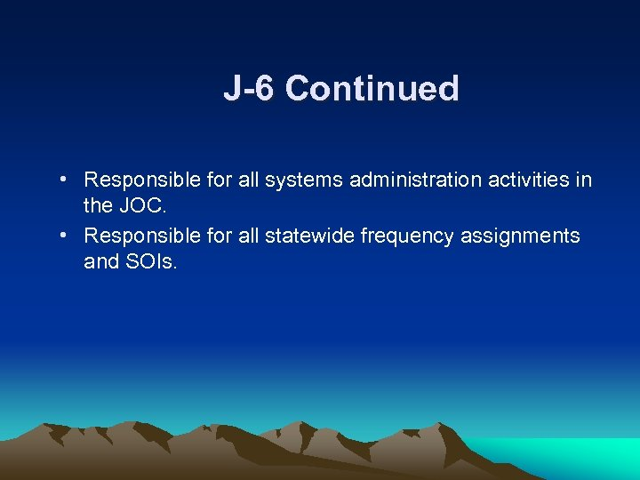 J-6 Continued • Responsible for all systems administration activities in the JOC. • Responsible
