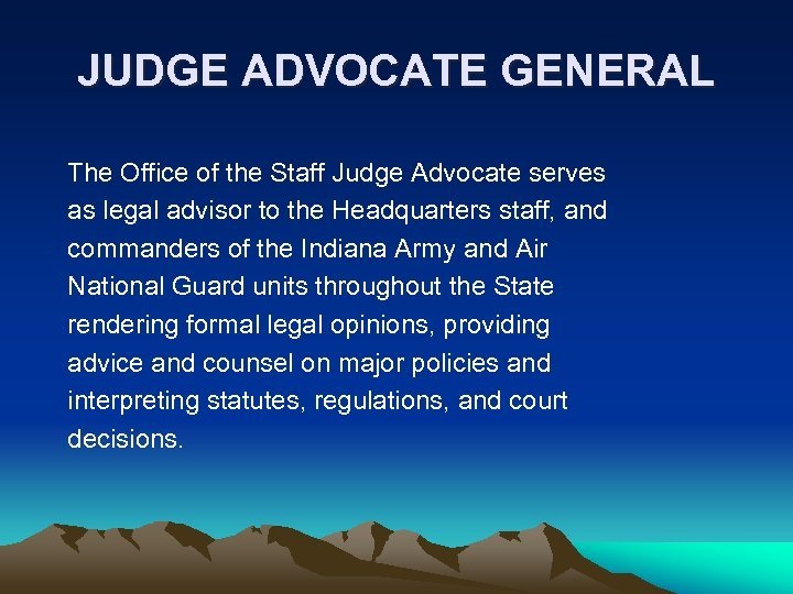 JUDGE ADVOCATE GENERAL The Office of the Staff Judge Advocate serves as legal advisor
