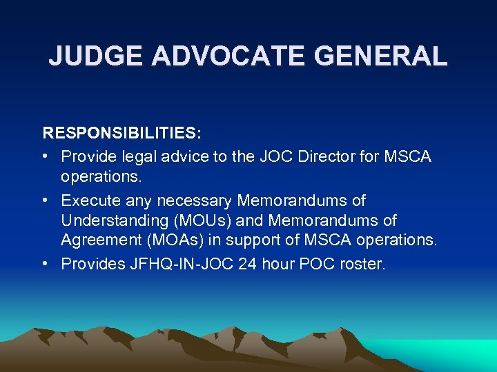 JUDGE ADVOCATE GENERAL RESPONSIBILITIES: • Provide legal advice to the JOC Director for MSCA