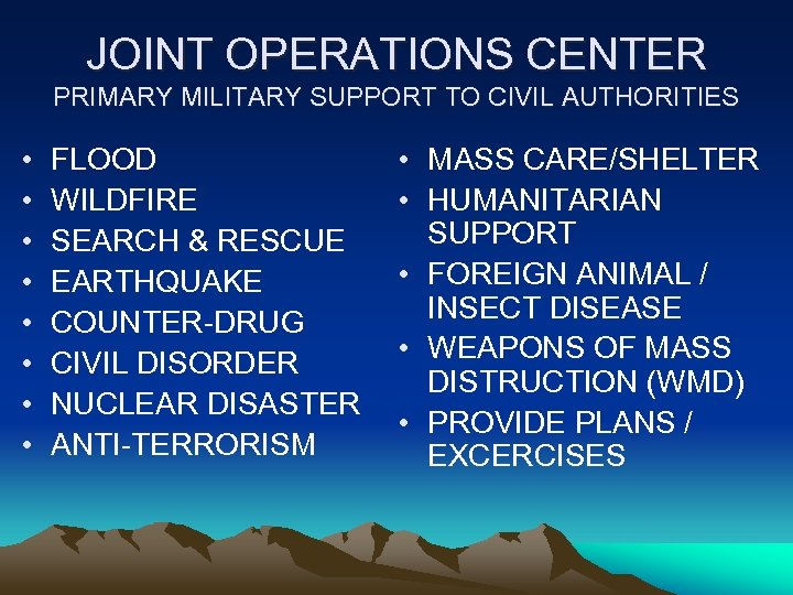 JOINT OPERATIONS CENTER PRIMARY MILITARY SUPPORT TO CIVIL AUTHORITIES • • FLOOD WILDFIRE SEARCH