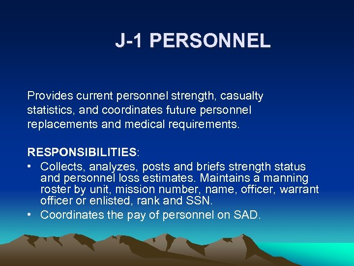 J-1 PERSONNEL Provides current personnel strength, casualty statistics, and coordinates future personnel replacements and