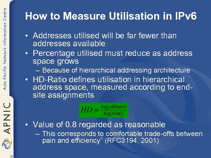 How to Measure Utilisation in IPv 6 • Addresses utilised will be far fewer