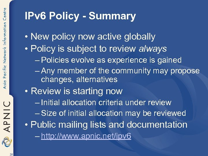 IPv 6 Policy - Summary • New policy now active globally • Policy is